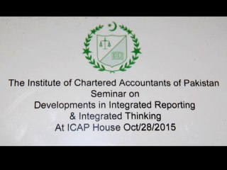 "ICAP Seminar on ""Developments in Integrated Reporting & Integrated Thinking- 1"