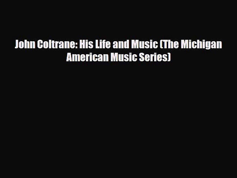 [PDF Download] John Coltrane: His Life and Music (The Michigan American Music Series) [Download]