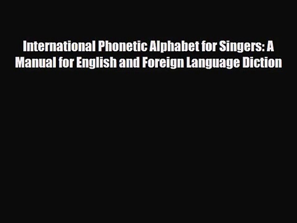Pdf Download International Phonetic Alphabet For Singers A Manual For English And Foreign Video Dailymotion
