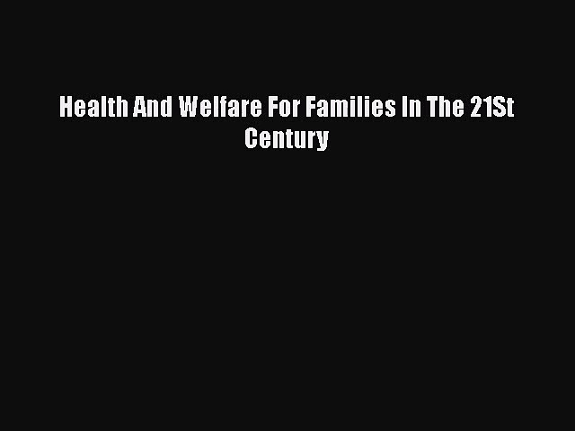 [PDF Download] Health And Welfare For Families In The 21St Century [PDF] Full Ebook