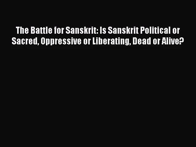 [PDF Download] The Battle for Sanskrit: Is Sanskrit Political or Sacred Oppressive or Liberating