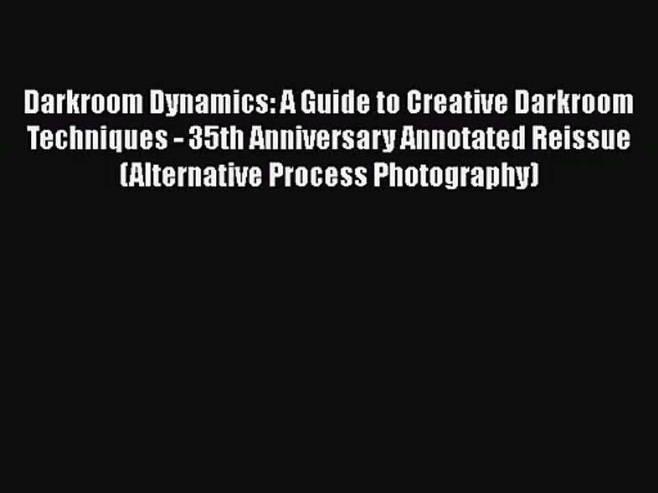 A Guide to Creative Darkroom Techniques Darkroom Dynamics