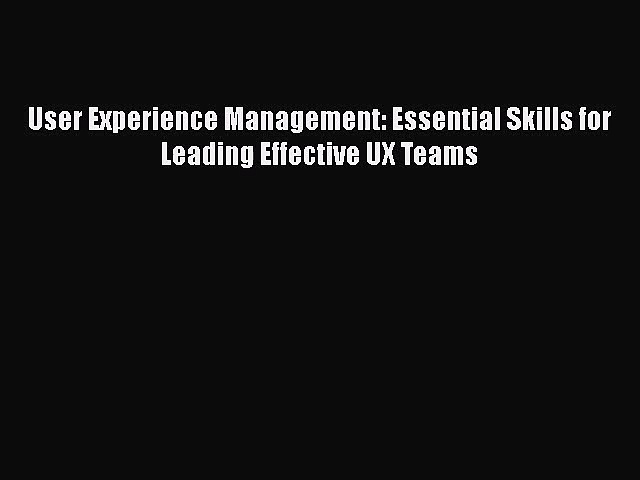 Download User Experience Management: Essential Skills for Leading Effective UX Teams PDF Free