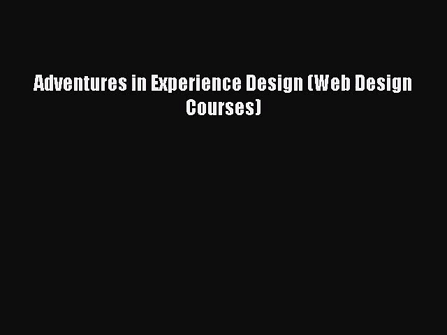 Adventures in Experience Design (Web Design Courses)  Free PDF