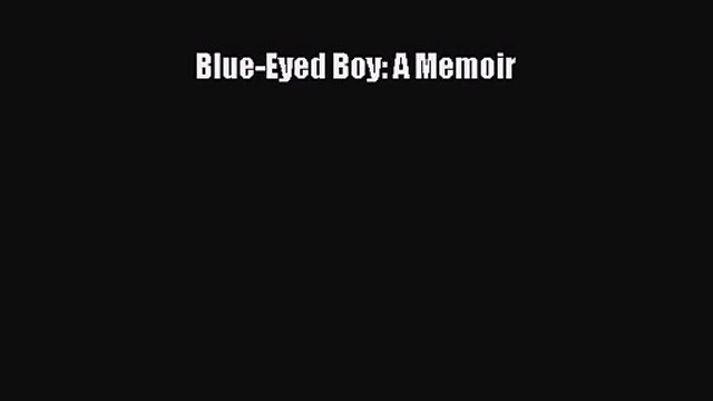 [PDF Download] Blue-Eyed Boy: A Memoir [Download] Full Ebook