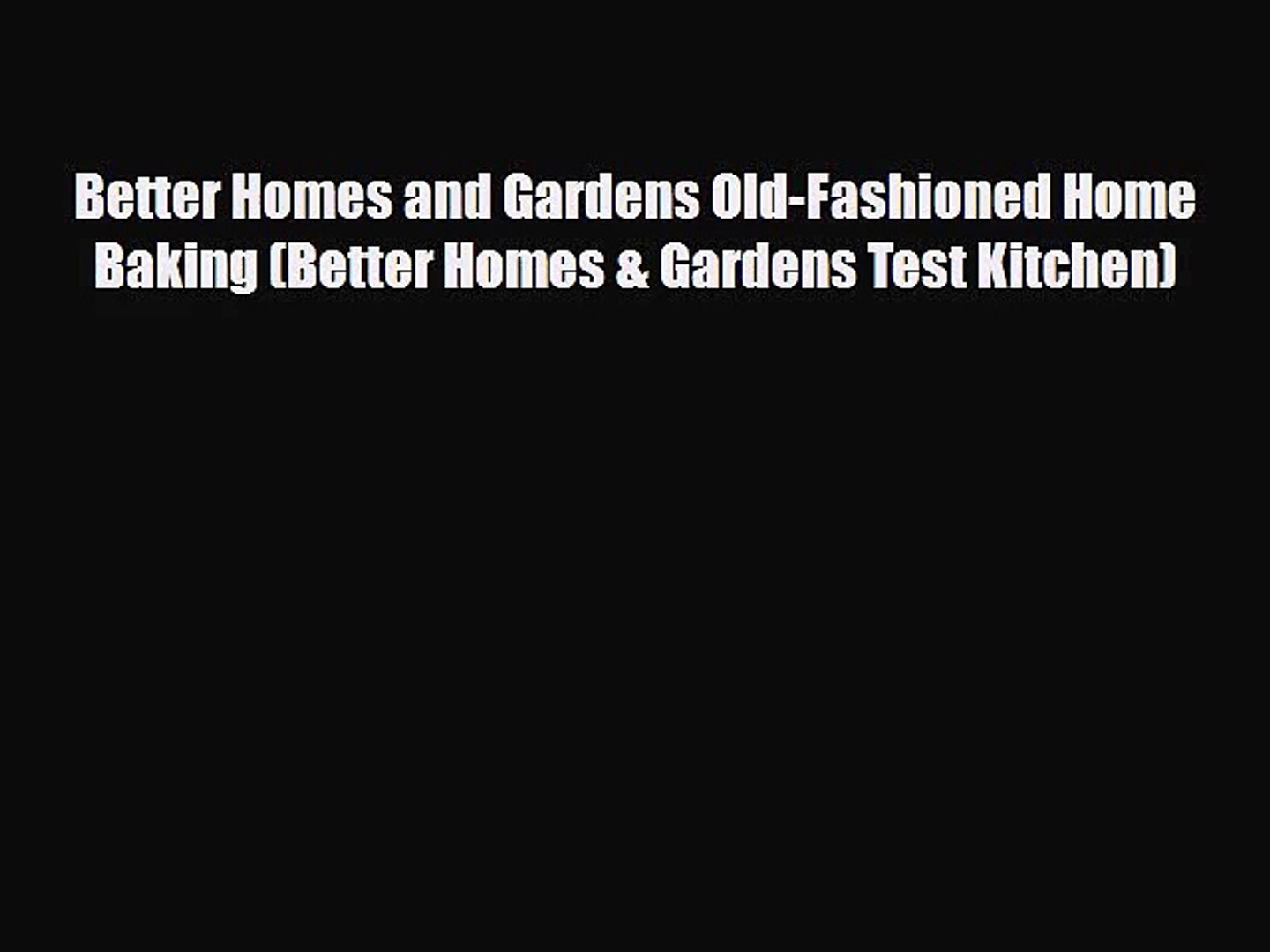 [PDF Download] Better Homes and Gardens Old-Fashioned Home Baking (Better Homes & Gardens Test