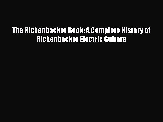 [PDF Download] The Rickenbacker Book: A Complete History of Rickenbacker Electric Guitars [Download]