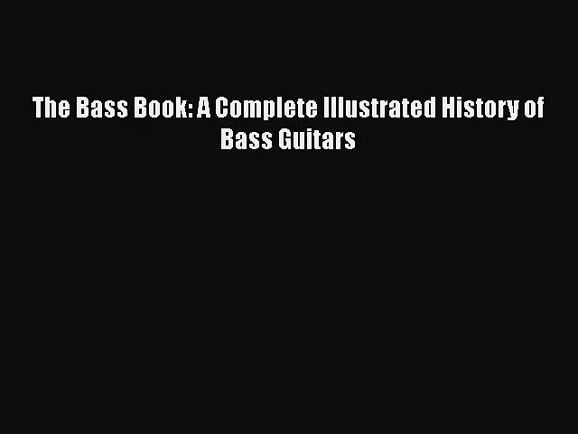 [PDF Download] The Bass Book: A Complete Illustrated History of Bass Guitars [PDF] Full Ebook