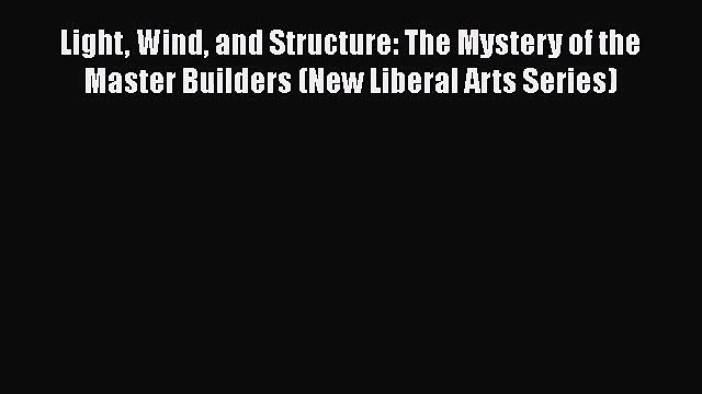 Light Wind and Structure: The Mystery of the Master Builders (New Liberal Arts Series)  Free
