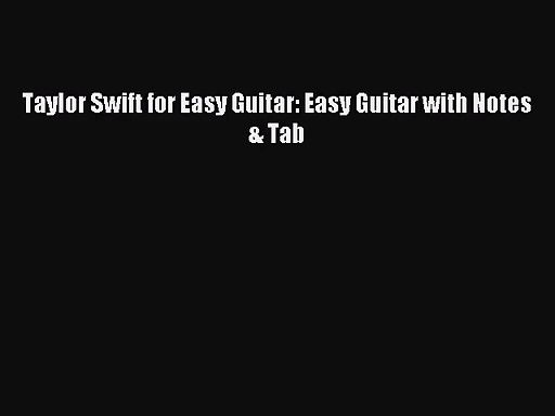 (PDF Download) Taylor Swift for Easy Guitar: Easy Guitar with Notes & Tab PDF