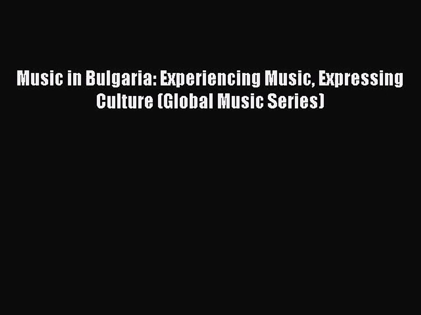(PDF Download) Music in Bulgaria: Experiencing Music Expressing Culture (Global Music Series)