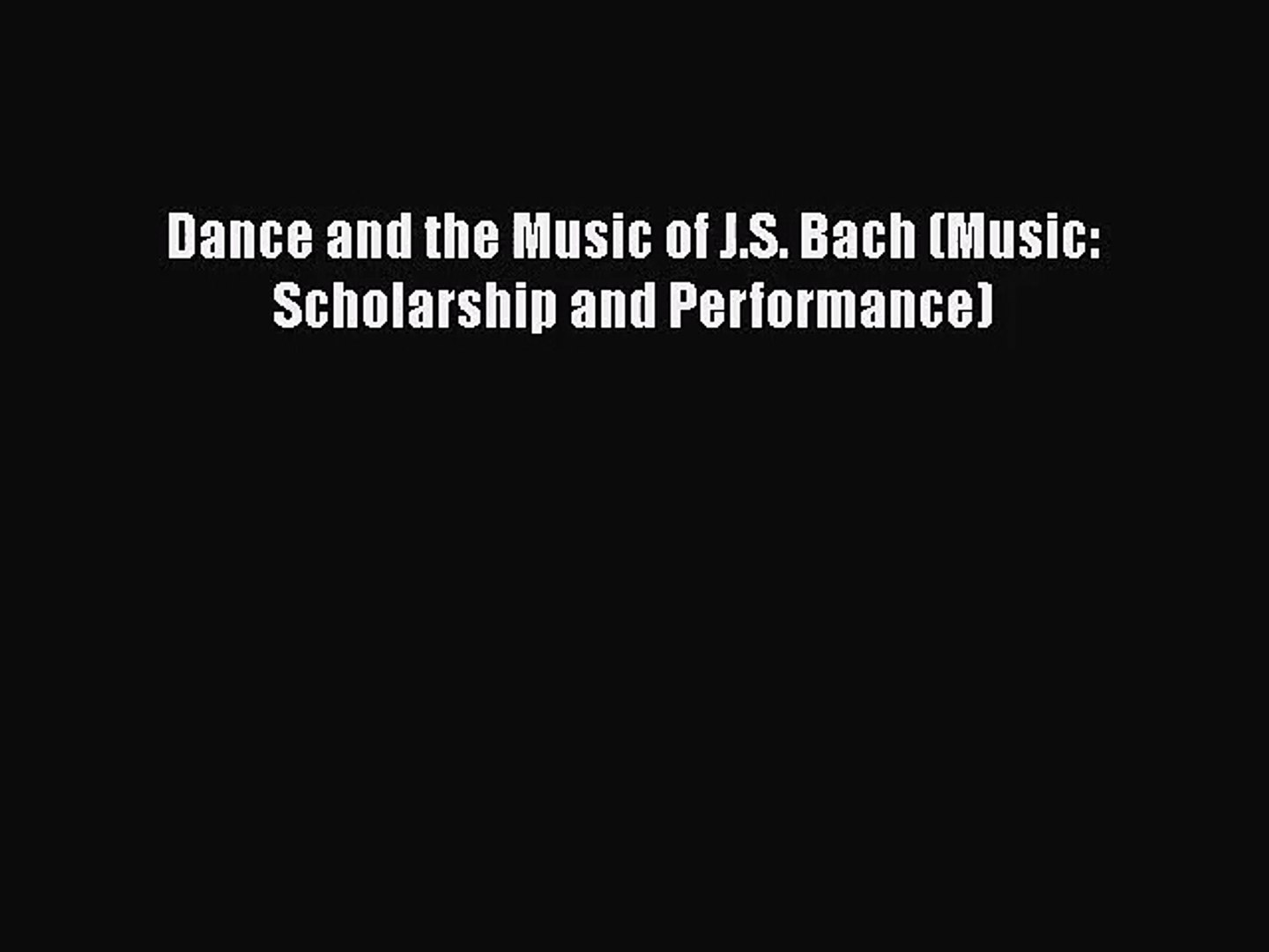 [PDF Download] Dance and the Music of J.S. Bach (Music: Scholarship and Performance) [Download]