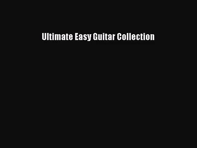 (PDF Download) Ultimate Easy Guitar Collection Download