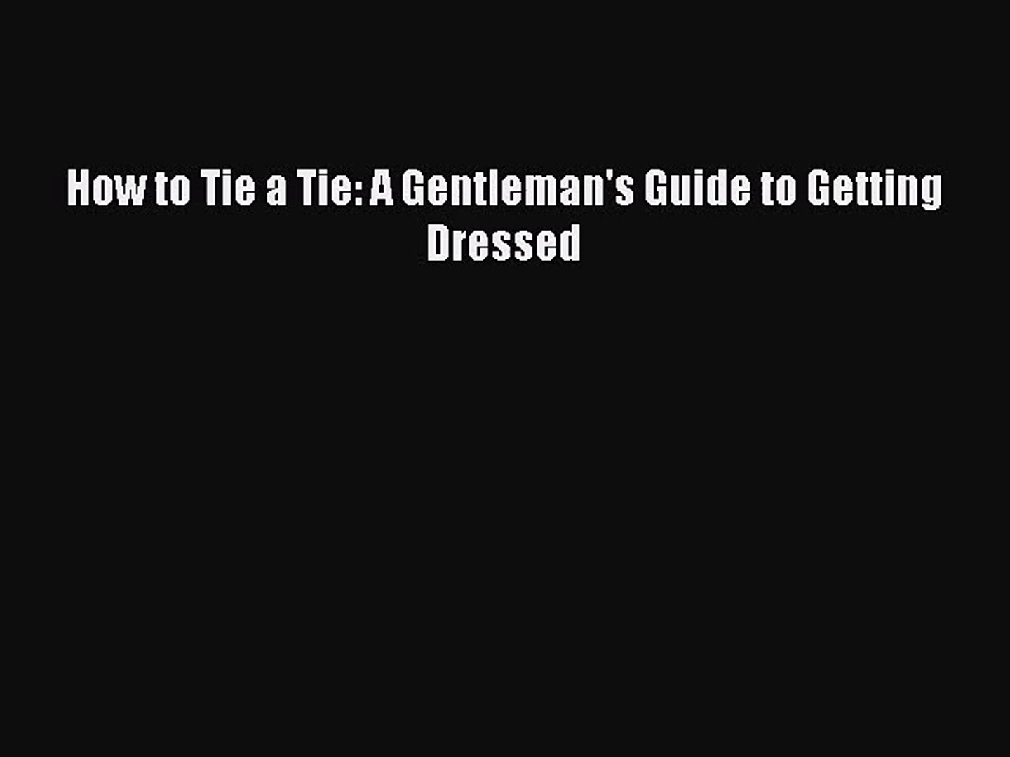 (PDF Download) How to Tie a Tie: A Gentleman's Guide to Getting Dressed PDF