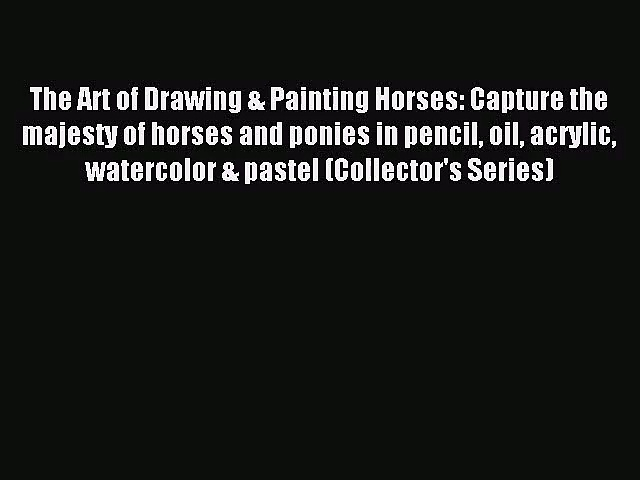 (PDF Download) The Art of Drawing & Painting Horses: Capture the majesty of horses and ponies
