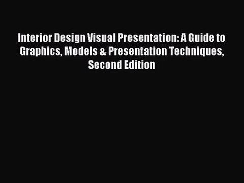 A Guide to Graphics Models and Presentation Techniques Interior Design Visual Presentation