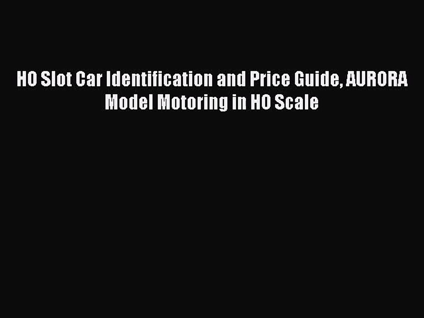 [PDF Download] HO Slot Car Identification and Price Guide AURORA Model  Motoring in HO Scale