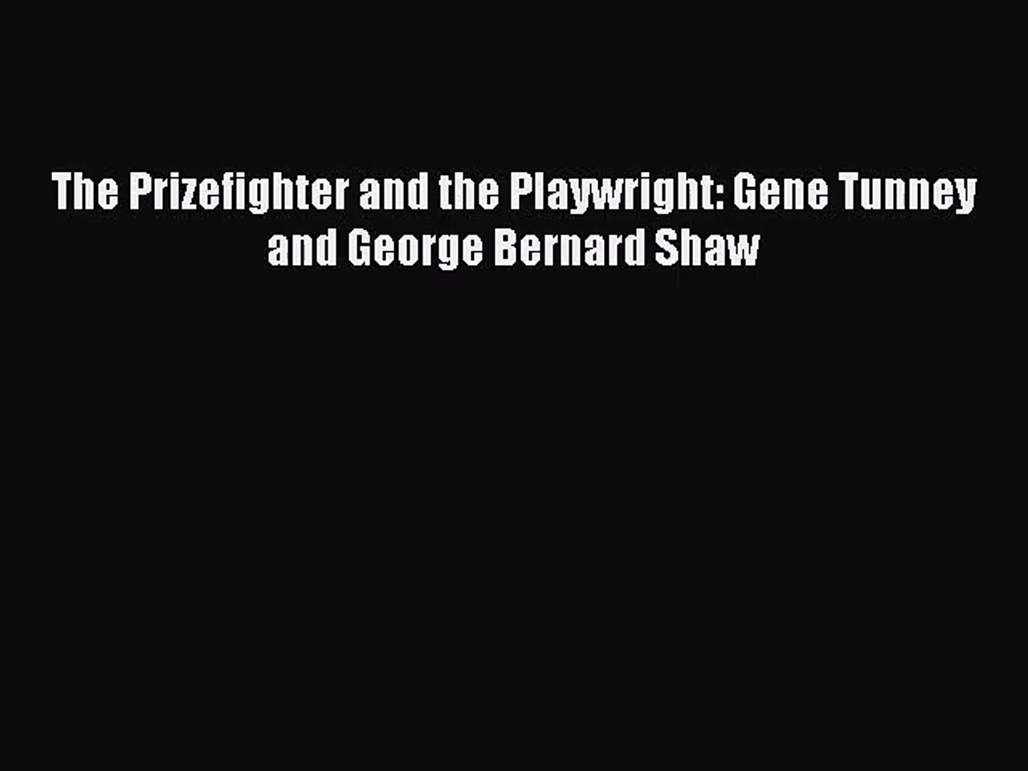 [PDF Download] The Prizefighter and the Playwright: Gene Tunney and George Bernard Shaw [PDF]