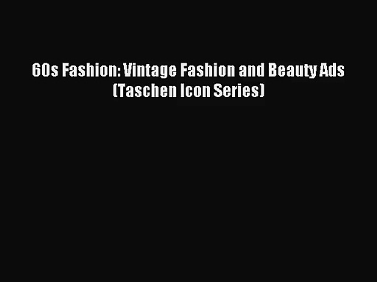 (PDF Download) 60s Fashion: Vintage Fashion and Beauty Ads (Taschen Icon Series) Read Online