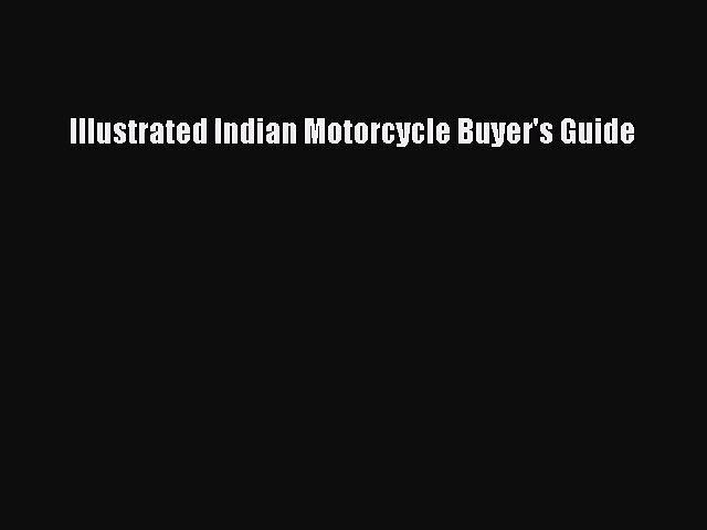 [PDF Download] Illustrated Indian Motorcycle Buyer's Guide [Read] Full Ebook