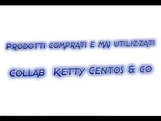 Prodotti comprati e mai utilizzati-Collab  Ketty Centos & co