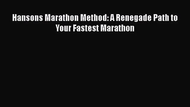 (PDF Download) Hansons Marathon Method: A Renegade Path to Your Fastest Marathon Download