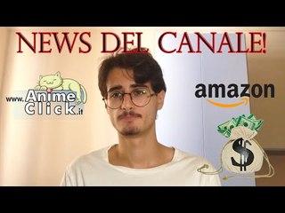 Big money con AMAZON e collaborazione con ANIMECLICK -  NEWS DEL CANALE