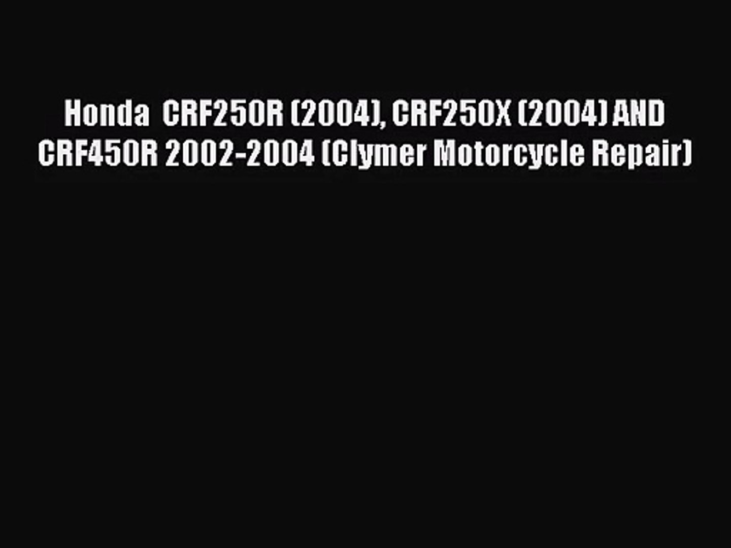 [PDF Download] Honda  CRF250R (2004) CRF250X (2004) AND CRF450R 2002-2004 (Clymer Motorcycle