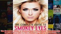 Download PDF  The Complete Guide to Smokey Eyes Professional Techniques for Daytime Wearable to Ultra FULL FREE