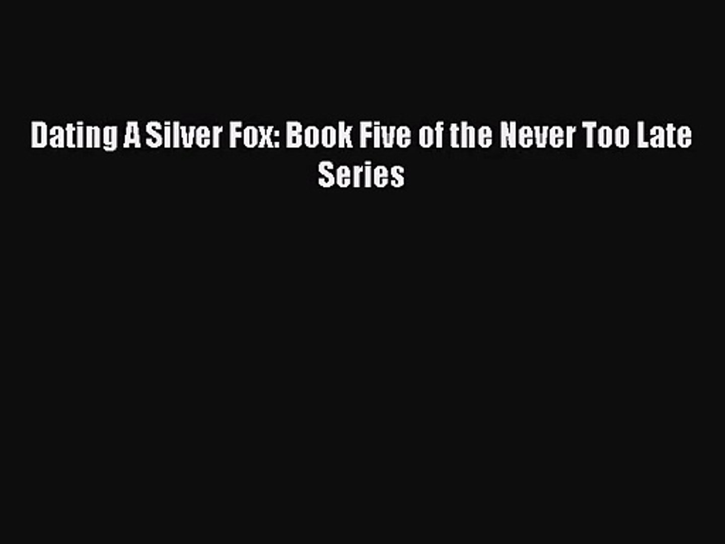 [PDF Download] Dating A Silver Fox: Book Five of the Never Too Late Series [Read] Online