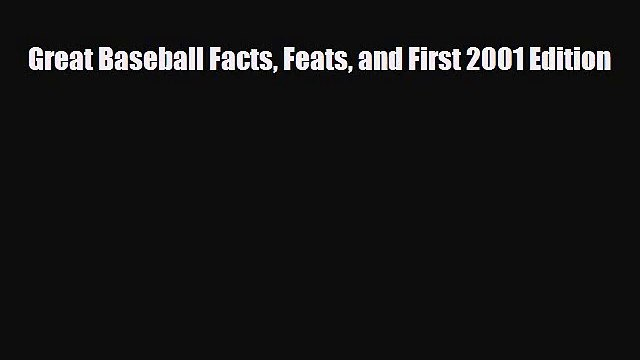 [PDF Download] Great Baseball Facts Feats and First 2001 Edition [Download] Online
