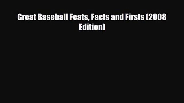 [PDF Download] Great Baseball Feats Facts and Firsts (2008 Edition) [Download] Online