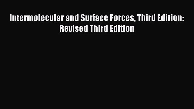 (PDF Download) Intermolecular and Surface Forces Third Edition: Revised Third Edition Read