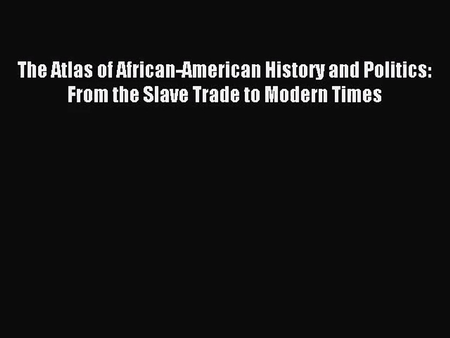 (PDF Download) The Atlas of African-American History and Politics: From the Slave Trade to