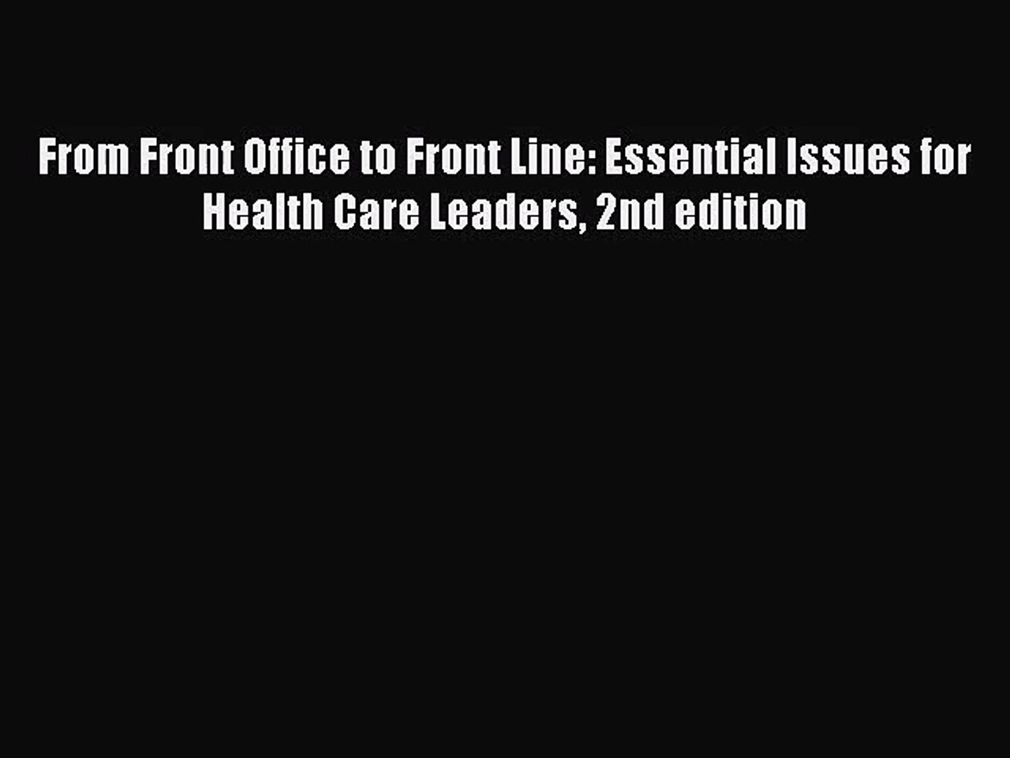 [PDF Download] From Front Office to Front Line: Essential Issues for Health Care Leaders 2nd