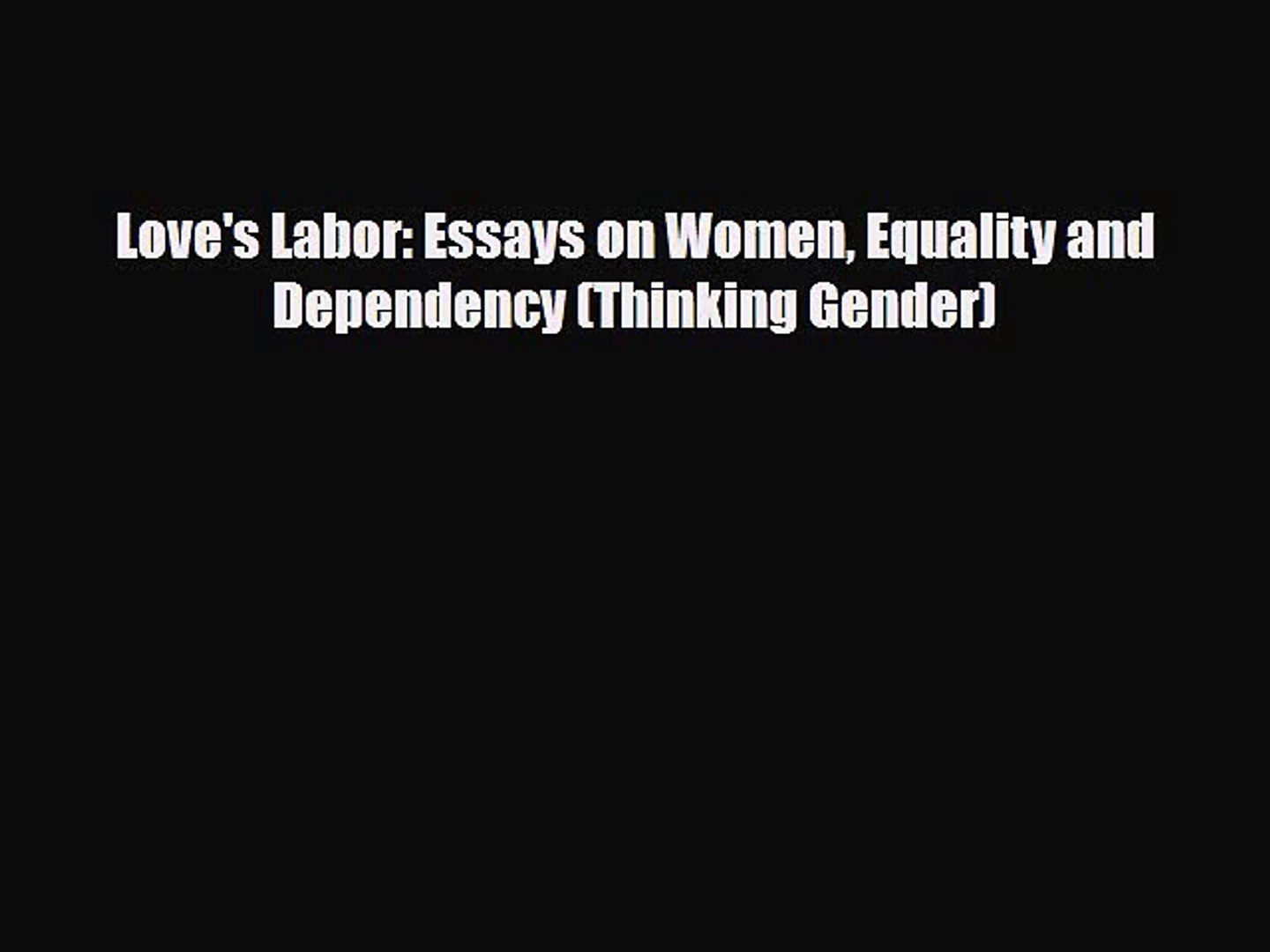 pdf download loves labor essays on women equality and dependency  pdf download loves labor essays on women equality and dependency  thinking gender download   video dailymotion