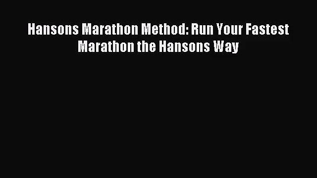 (PDF Download) Hansons Marathon Method: Run Your Fastest Marathon the Hansons Way PDF