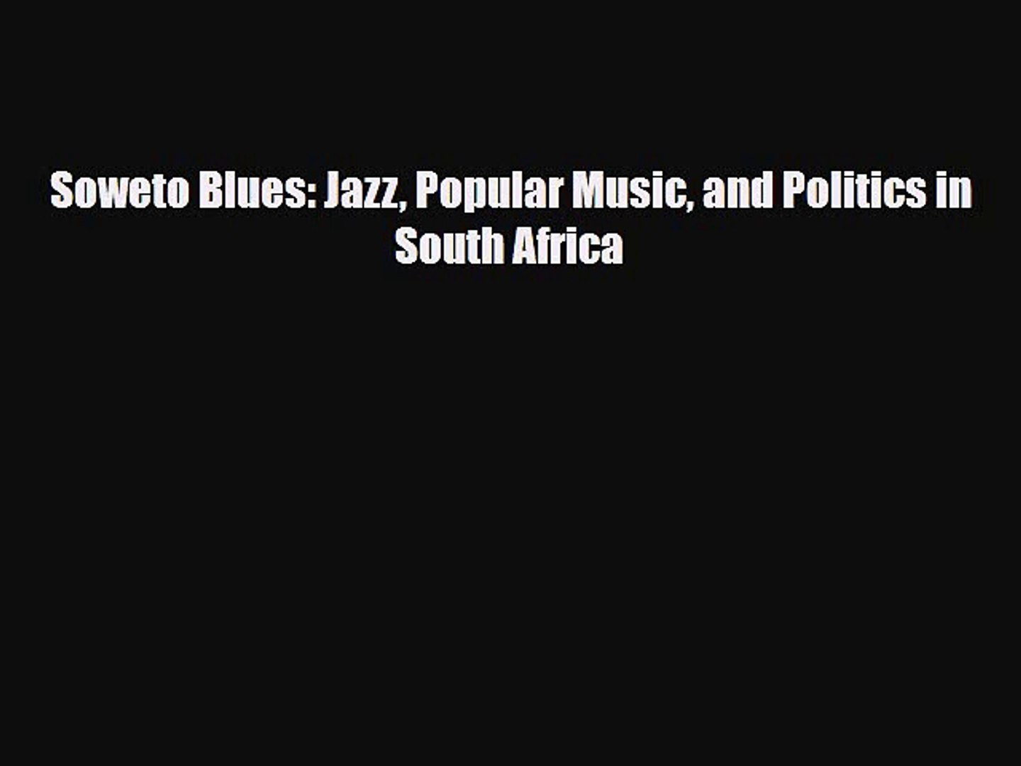 [PDF Download] Soweto Blues: Jazz Popular Music and Politics in South Africa [Download] Full