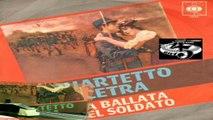 LA BALLATA DEL SOLDATO/EGLI DI LASSÙ Quartetto Cetra 1966 (F.te:2)