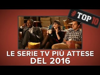 Le SERIE TV più ATTESE del 2016!