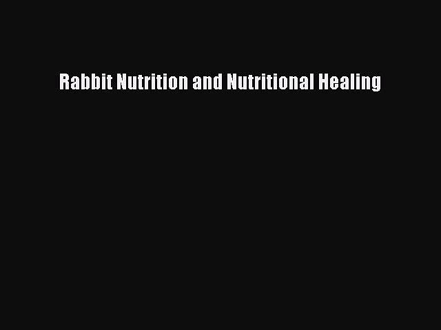 Rabbit Nutrition and Nutritional Healing  Free PDF