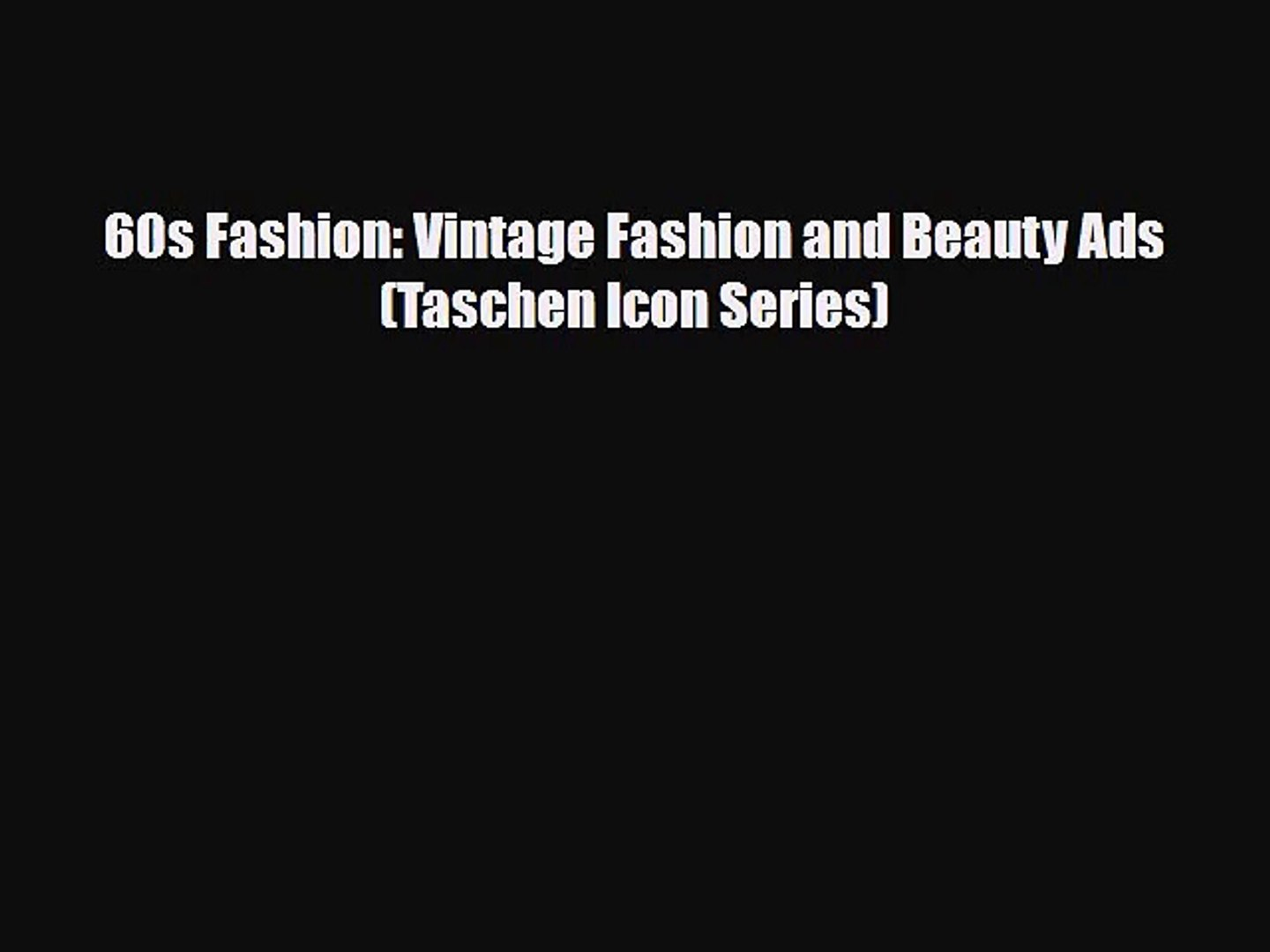 [PDF Download] 60s Fashion: Vintage Fashion and Beauty Ads (Taschen Icon Series) [Download]