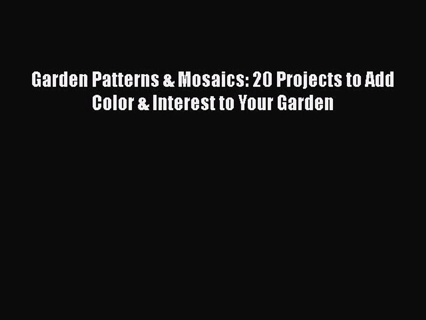 Garden Patterns & Mosaics: 20 Projects to Add Color & Interest to Your Garden Read Online PD