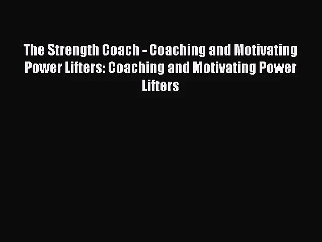 [PDF Download] The Strength Coach – Coaching and Motivating Power Lifters: Coaching and Motivating