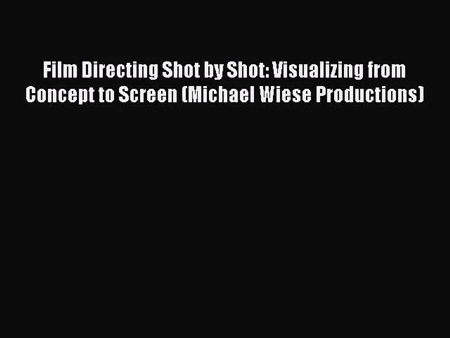 (PDF Download) Film Directing Shot by Shot: Visualizing from Concept to Screen (Michael Wiese
