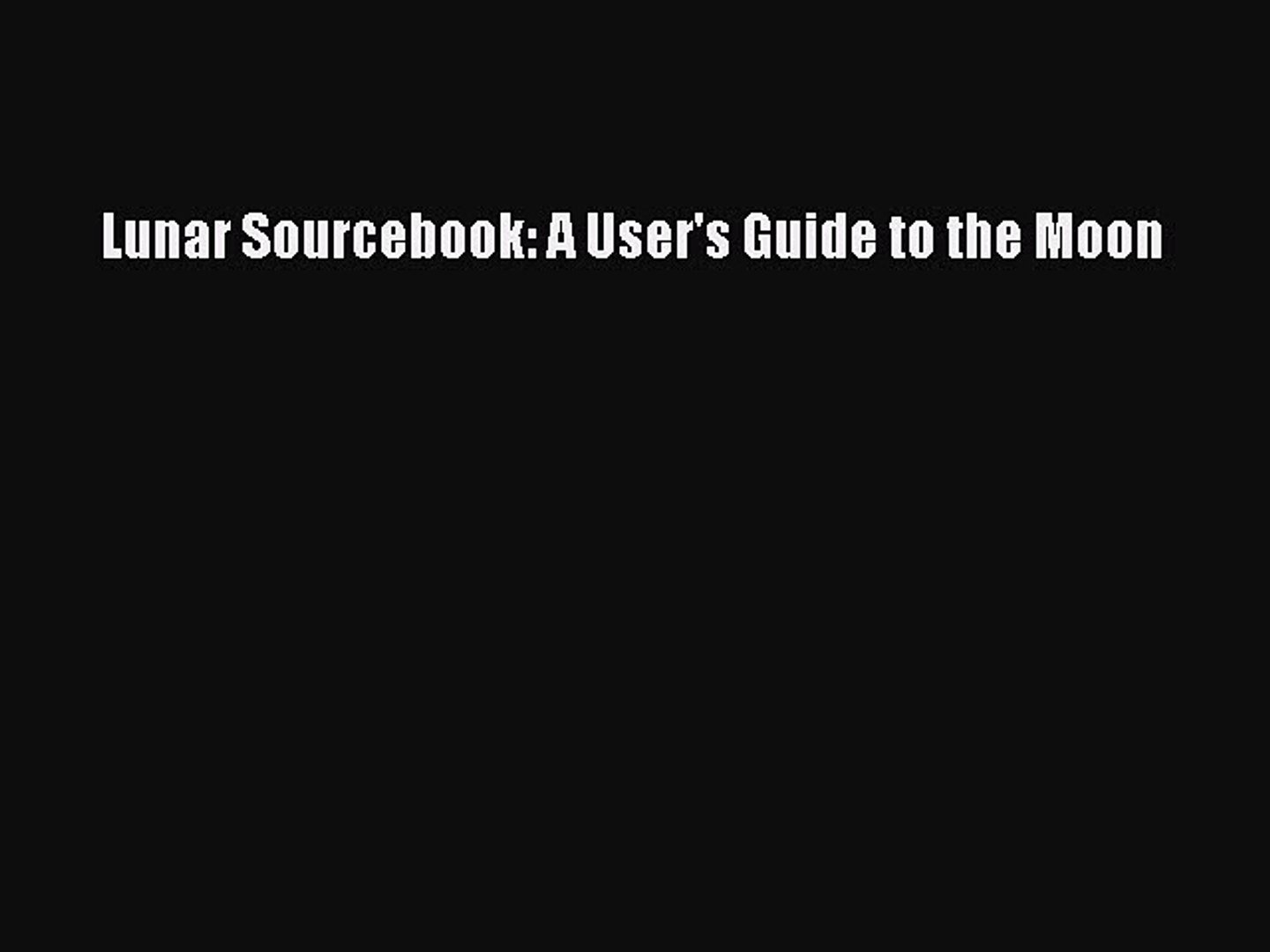 [PDF Download] Lunar Sourcebook: A User's Guide to the Moon [Download] Online