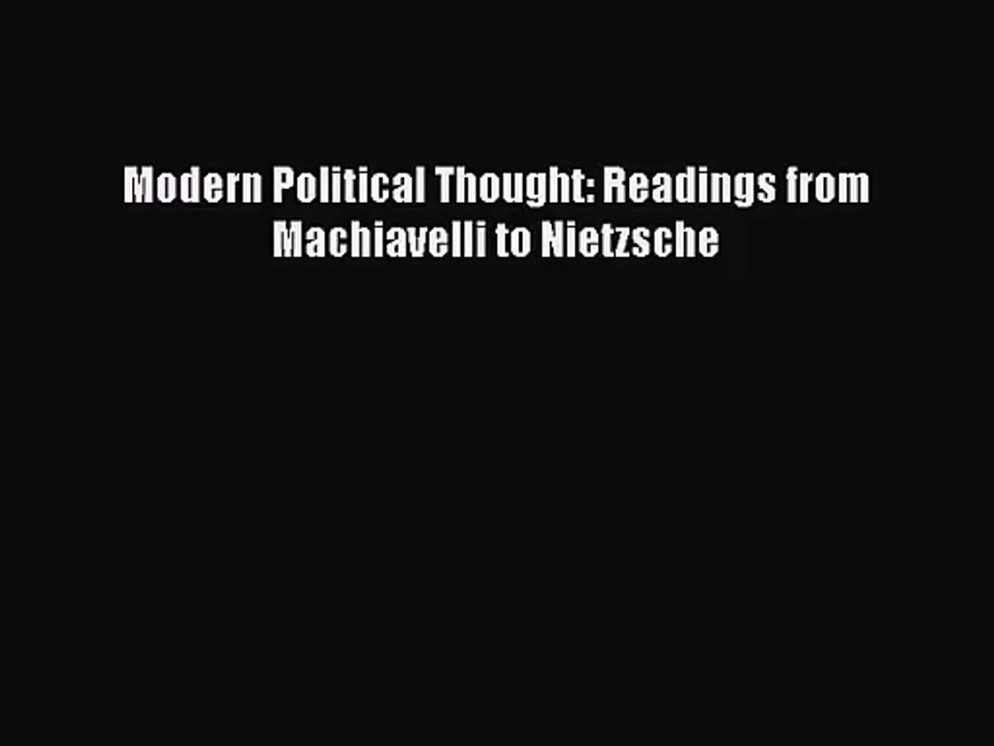 Readings from Machiavelli to Nietzsche Modern Political Thought