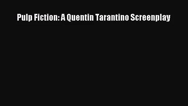 (PDF Download) Pulp Fiction: A Quentin Tarantino Screenplay Read Online