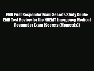 [PDF Download] EMR First Responder Exam Secrets Study Guide: EMR Test Review for the NREMT