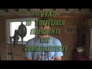 #VTAG 10 YOUTUBER EMERGENTI CHE CONSIGLIERESTI